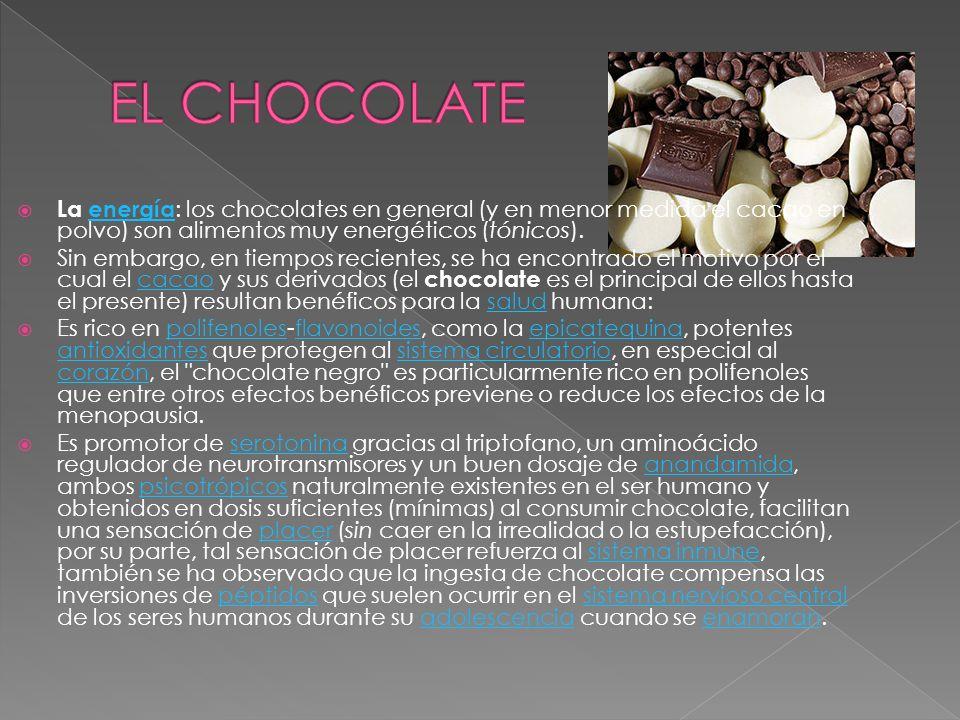 EL CHOCOLATELa energía: los chocolates en general (y en menor medida el cacao en polvo) son alimentos muy energéticos (tónicos).