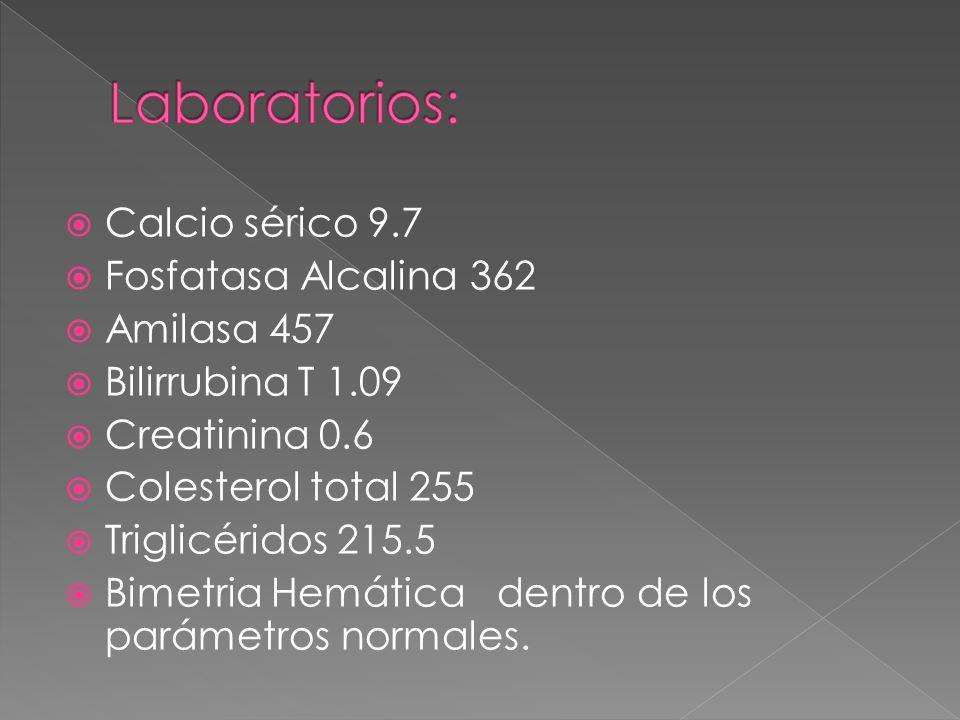 Laboratorios: Calcio sérico 9.7 Fosfatasa Alcalina 362 Amilasa 457