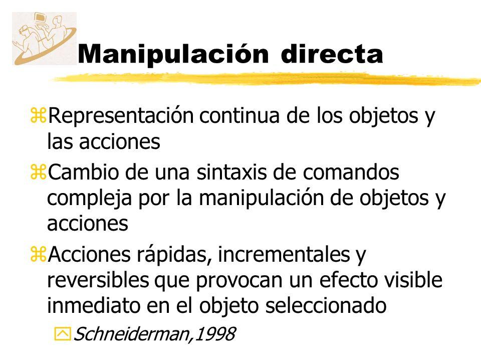 Manipulación directa Representación continua de los objetos y las acciones.