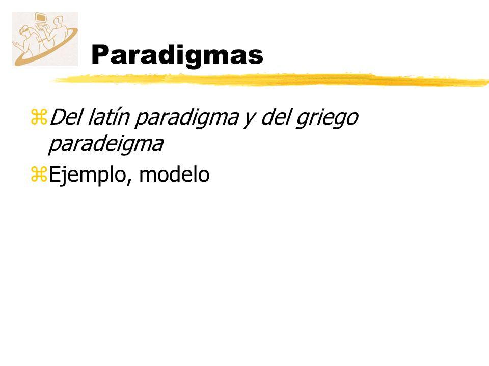 Paradigmas Del latín paradigma y del griego paradeigma Ejemplo, modelo