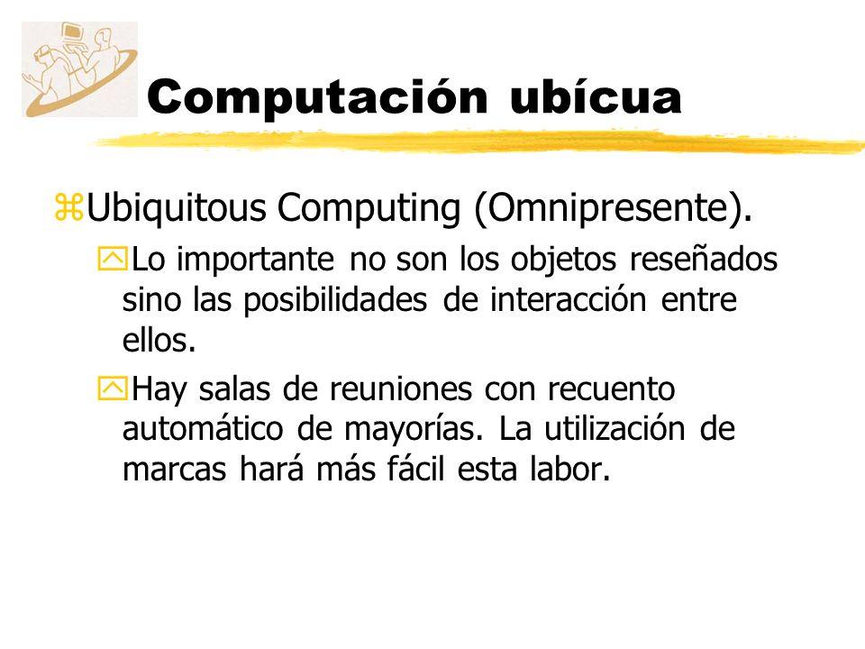 Computación ubícua Ubiquitous Computing (Omnipresente).