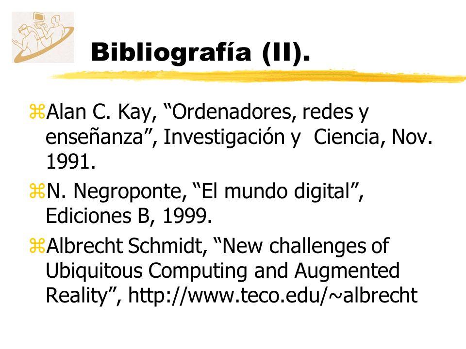 Bibliografía (II). Alan C. Kay, Ordenadores, redes y enseñanza , Investigación y Ciencia, Nov. 1991.