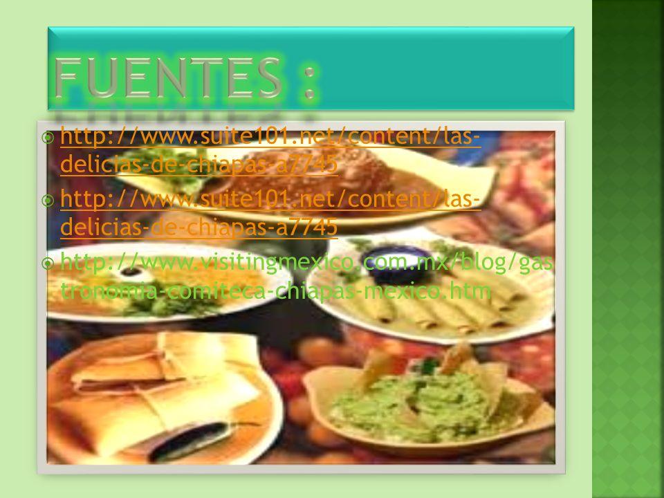 FUENTES : http://www.suite101.net/content/las- delicias-de-chiapas-a7745.