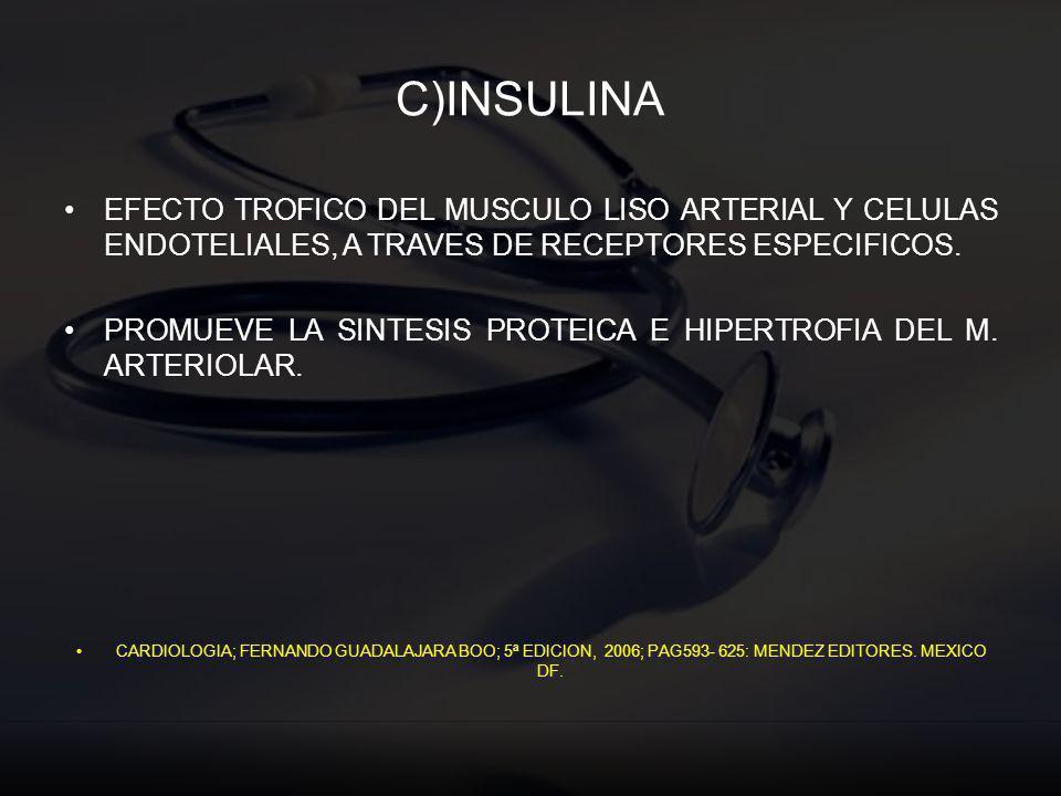 C)INSULINA EFECTO TROFICO DEL MUSCULO LISO ARTERIAL Y CELULAS ENDOTELIALES, A TRAVES DE RECEPTORES ESPECIFICOS.