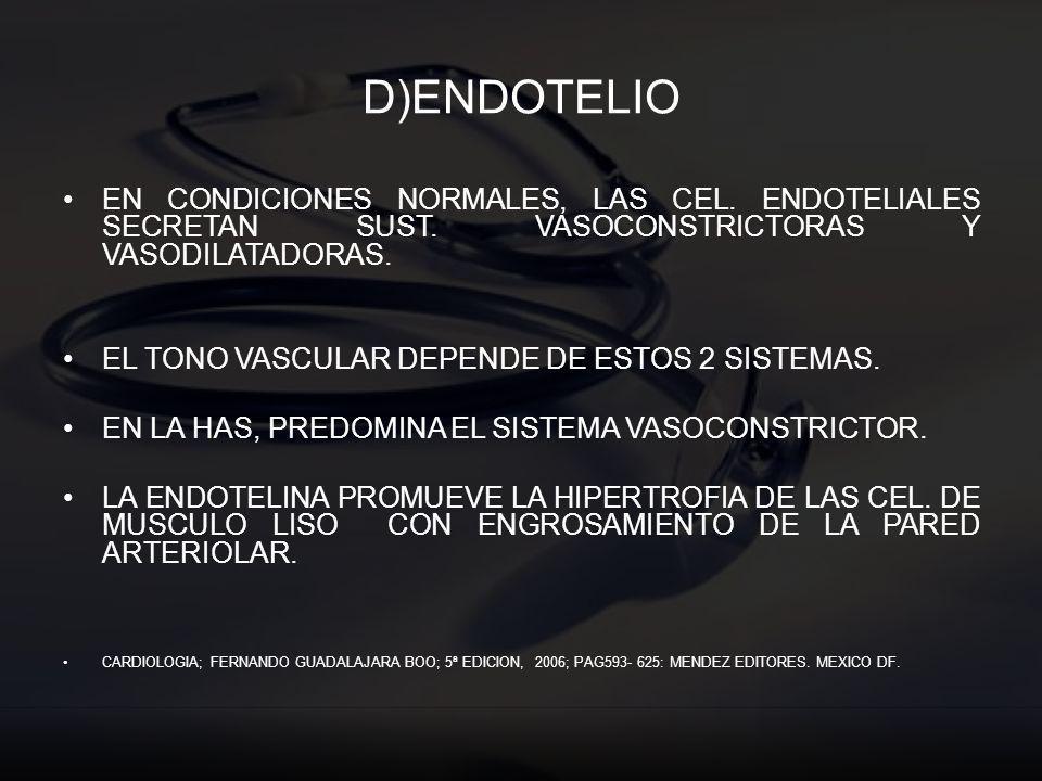D)ENDOTELIO EN CONDICIONES NORMALES, LAS CEL. ENDOTELIALES SECRETAN SUST. VASOCONSTRICTORAS Y VASODILATADORAS.