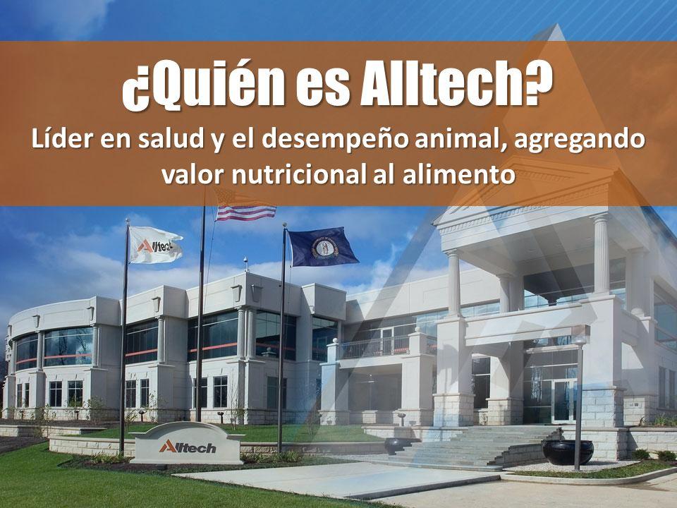 ¿Quién es Alltech Líder en salud y el desempeño animal, agregando valor nutricional al alimento.