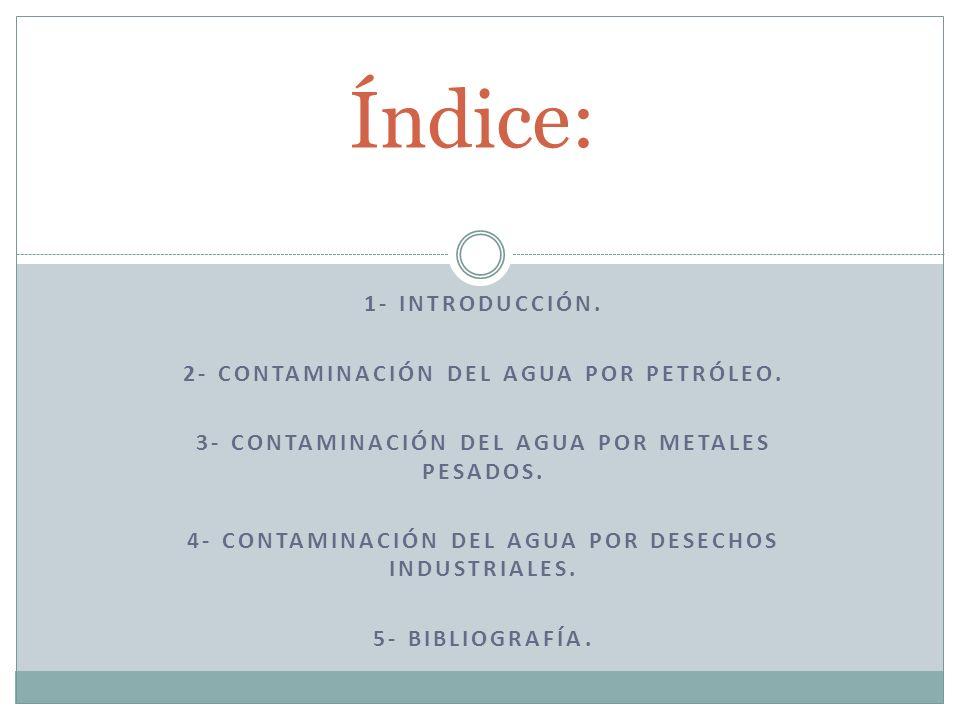 Índice: 1- Introducción. 2- Contaminación del agua por petróleo.