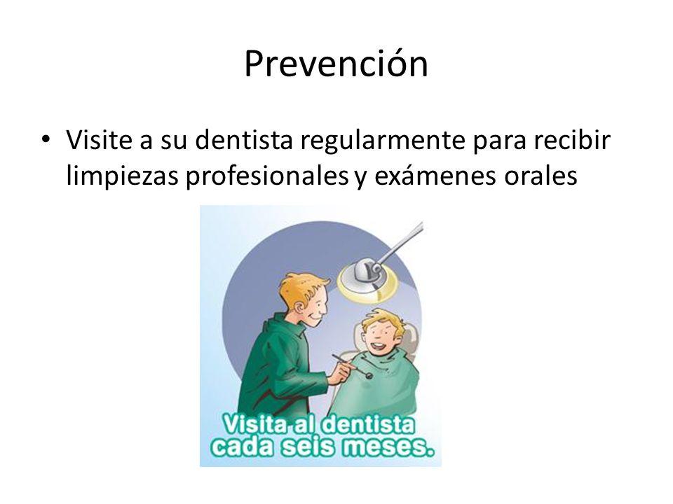 Prevención Visite a su dentista regularmente para recibir limpiezas profesionales y exámenes orales