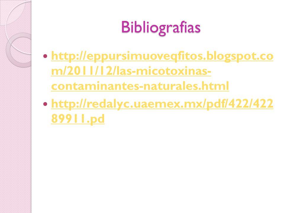 Bibliografias http://eppursimuoveqfitos.blogspot.co m/2011/12/las-micotoxinas- contaminantes-naturales.html.