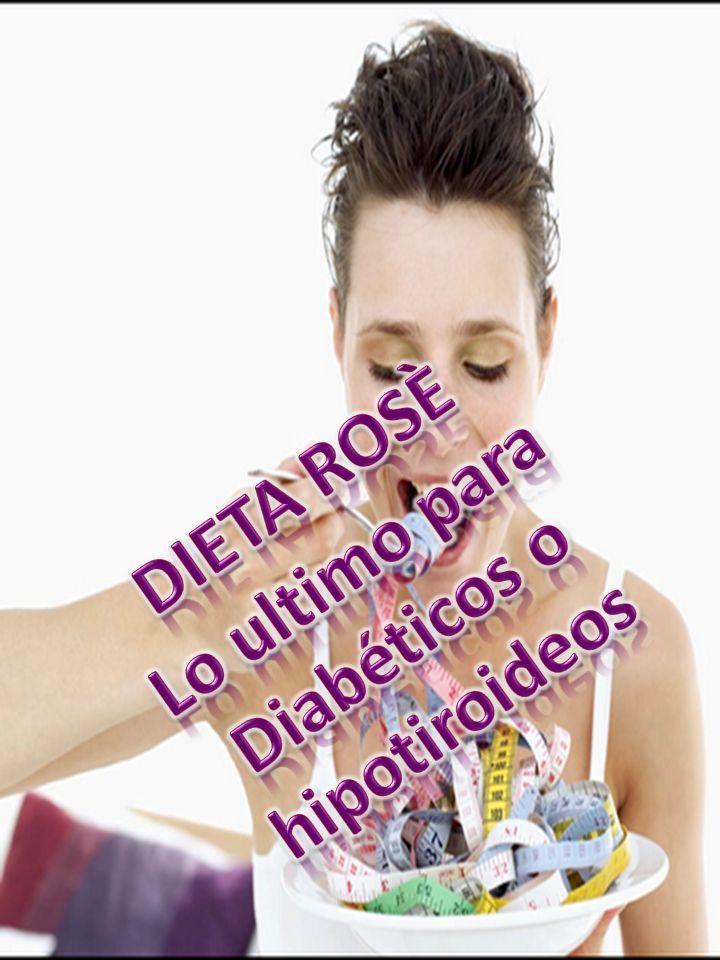 DIETA ROSÈ Lo ultimo para Diabéticos o hipotiroideos
