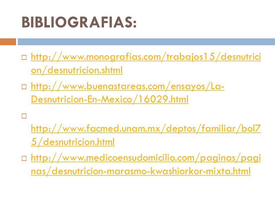 BIBLIOGRAFIAS: http://www.monografias.com/trabajos15/desnutrici on/desnutricion.shtml.