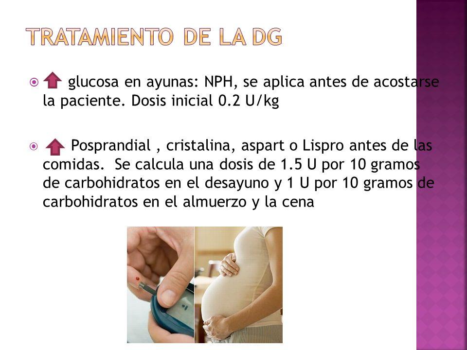 Tratamiento de la DG glucosa en ayunas: NPH, se aplica antes de acostarse la paciente. Dosis inicial 0.2 U/kg.