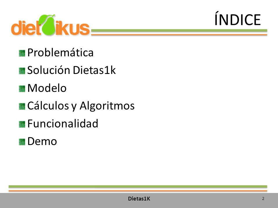 ÍNDICE Problemática Solución Dietas1k Modelo Cálculos y Algoritmos