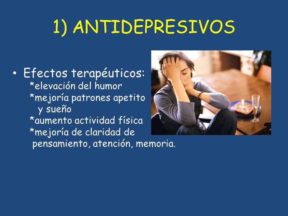 1) ANTIDEPRESIVOS Efectos terapéuticos: *elevación del humor
