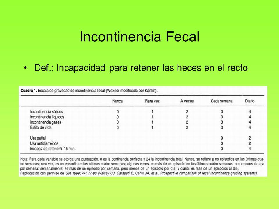 Incontinencia Fecal Def.: Incapacidad para retener las heces en el recto