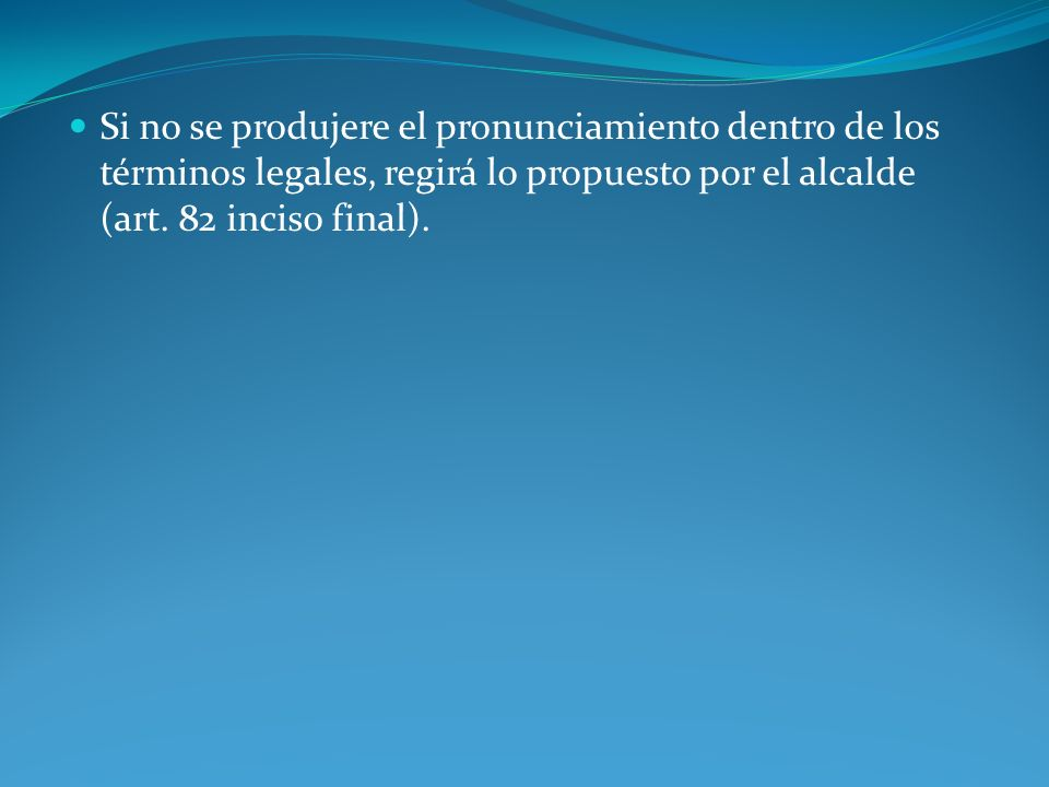 Si no se produjere el pronunciamiento dentro de los términos legales, regirá lo propuesto por el alcalde (art.