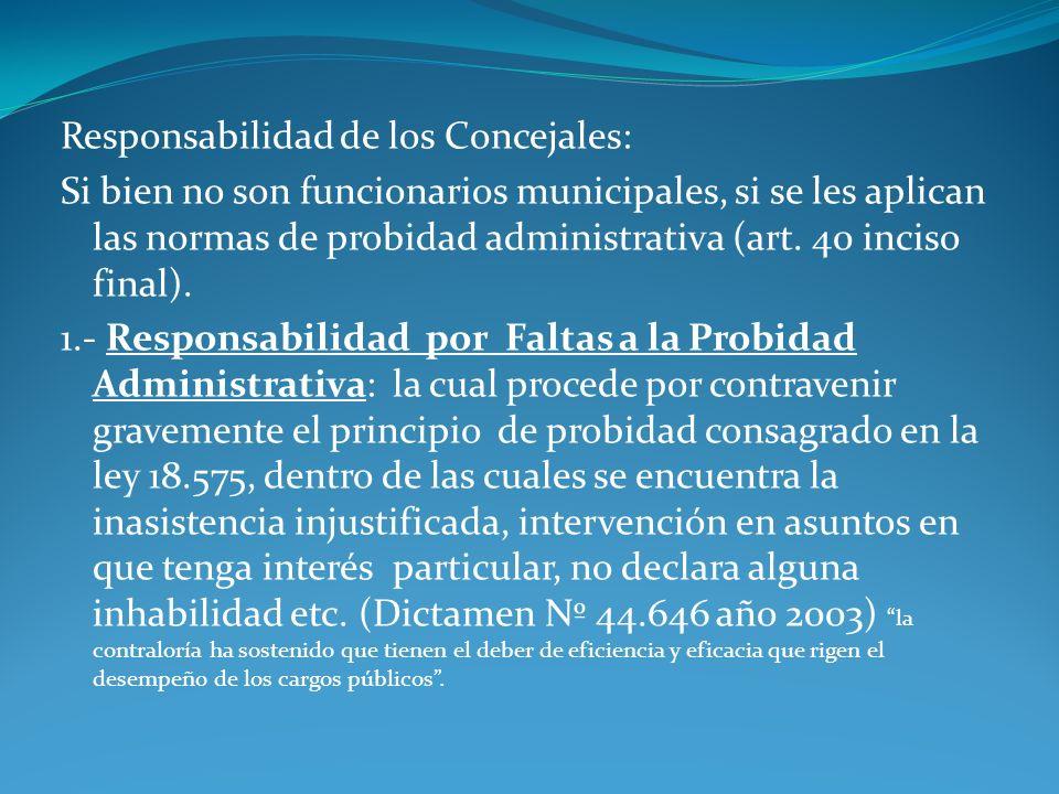 Responsabilidad de los Concejales: Si bien no son funcionarios municipales, si se les aplican las normas de probidad administrativa (art.