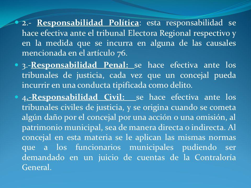 2.- Responsabilidad Política: esta responsabilidad se hace efectiva ante el tribunal Electora Regional respectivo y en la medida que se incurra en alguna de las causales mencionada en el artículo 76.