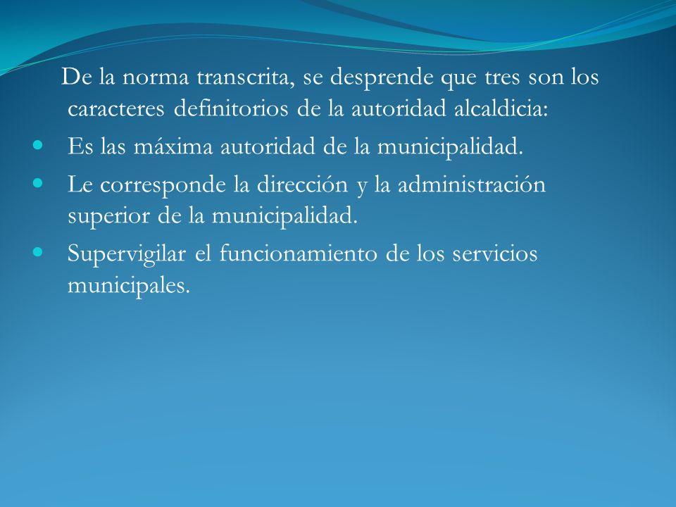 Es las máxima autoridad de la municipalidad.