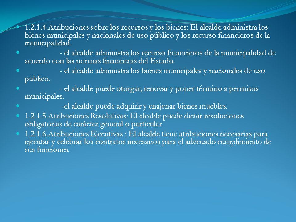 1.2.1.4.Atribuciones sobre los recursos y los bienes: El alcalde administra los bienes municipales y nacionales de uso público y los recurso financieros de la municipalidad.