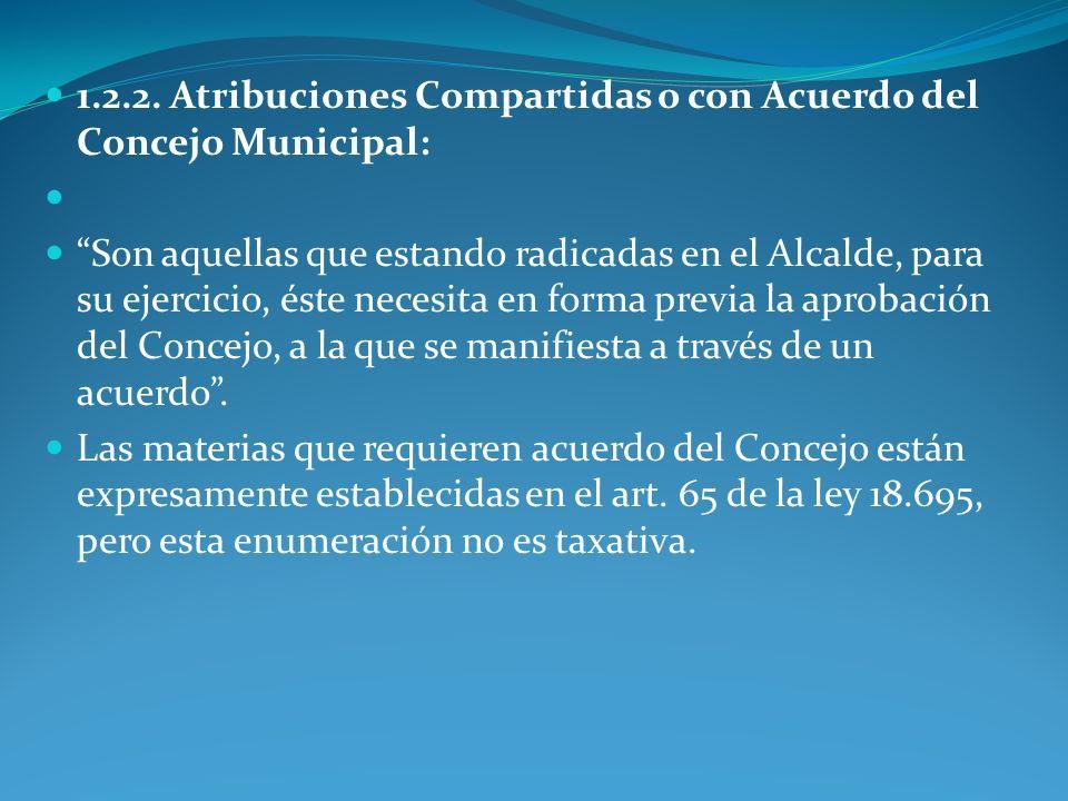 1.2.2. Atribuciones Compartidas o con Acuerdo del Concejo Municipal: