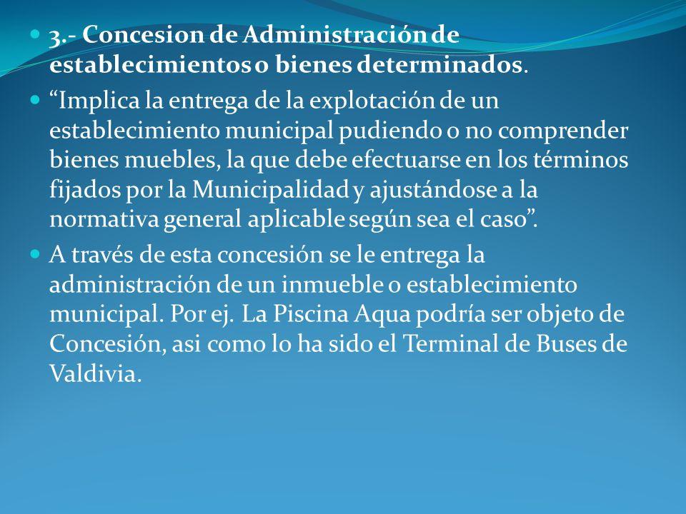 3.- Concesion de Administración de establecimientos o bienes determinados.