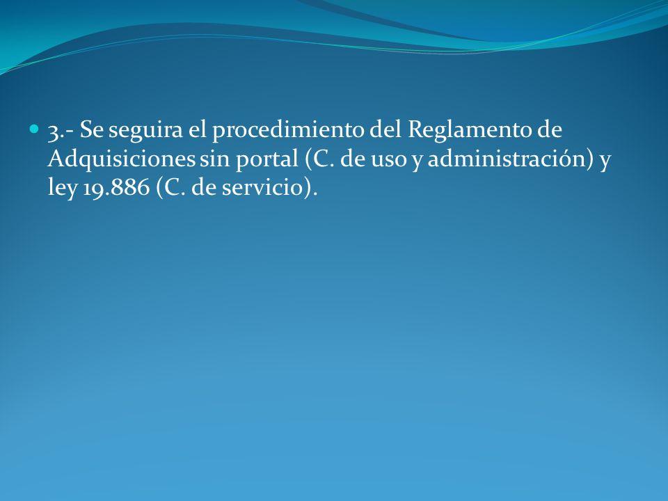 3.- Se seguira el procedimiento del Reglamento de Adquisiciones sin portal (C.