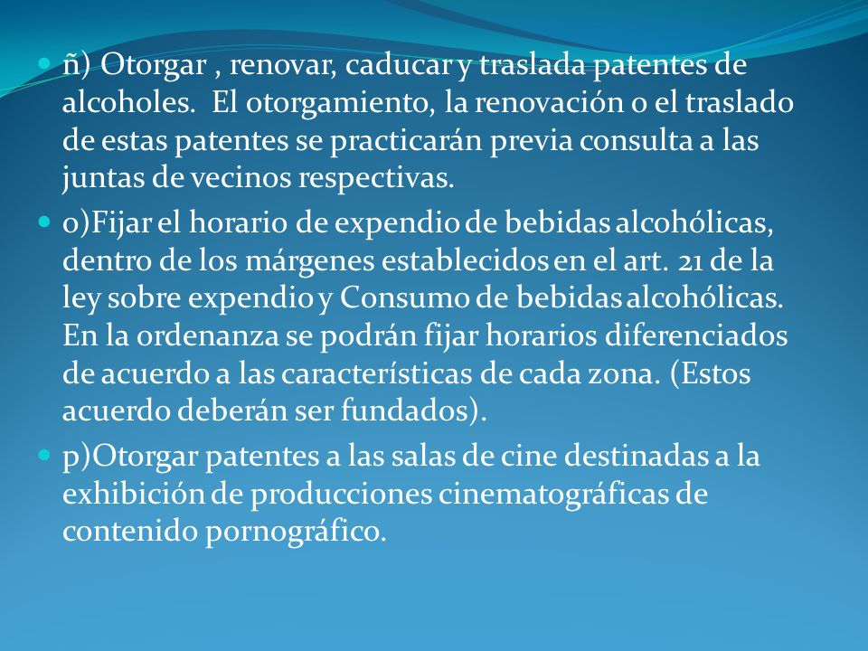 ñ) Otorgar , renovar, caducar y traslada patentes de alcoholes