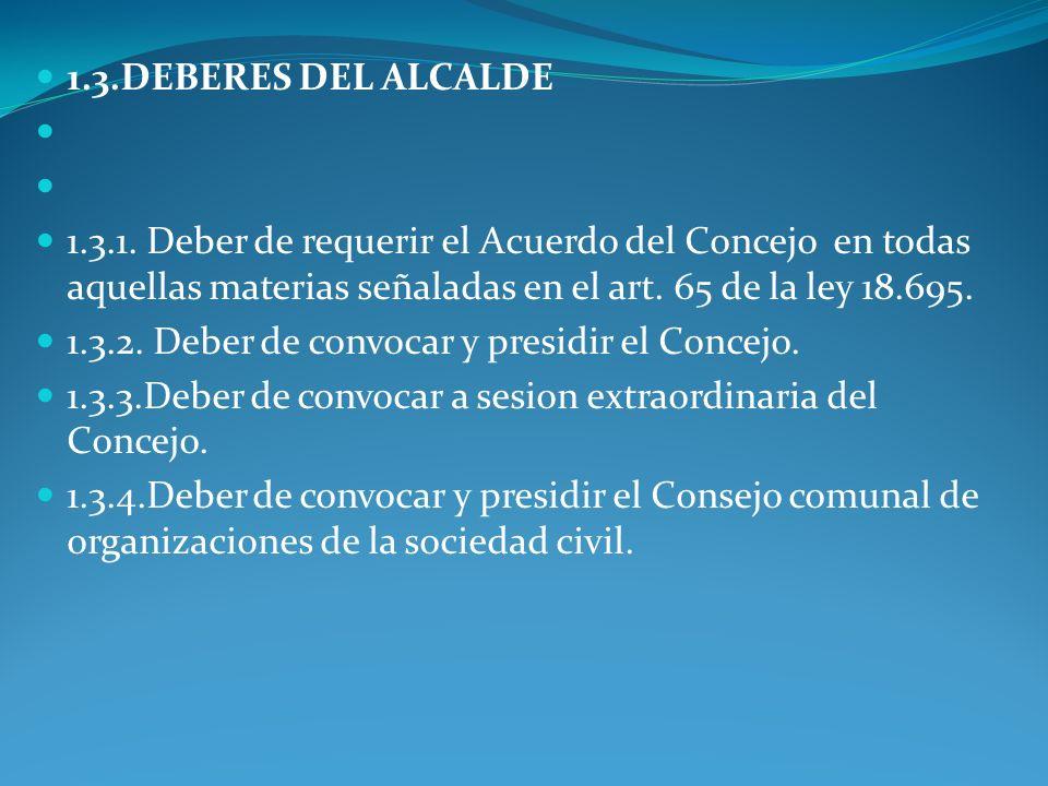 1.3.DEBERES DEL ALCALDE 1.3.1. Deber de requerir el Acuerdo del Concejo en todas aquellas materias señaladas en el art. 65 de la ley 18.695.