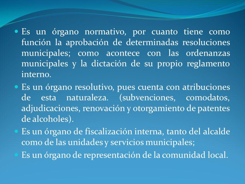 Es un órgano normativo, por cuanto tiene como función la aprobación de determinadas resoluciones municipales; como acontece con las ordenanzas municipales y la dictación de su propio reglamento interno.