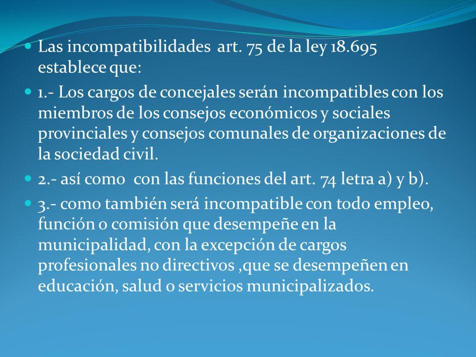 Las incompatibilidades art. 75 de la ley 18.695 establece que: