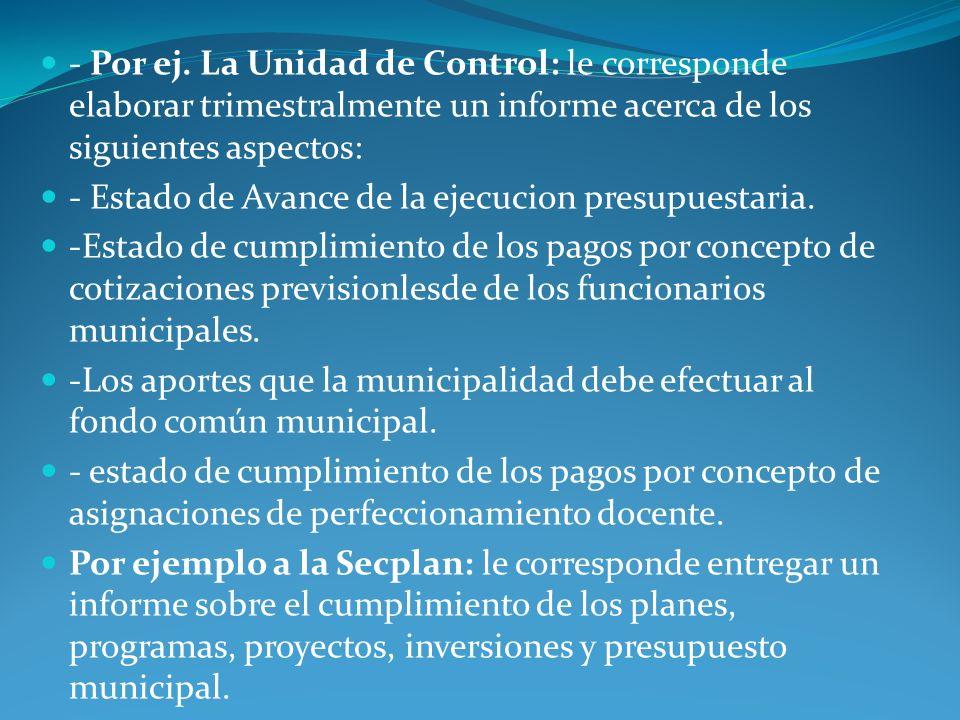 - Por ej. La Unidad de Control: le corresponde elaborar trimestralmente un informe acerca de los siguientes aspectos: