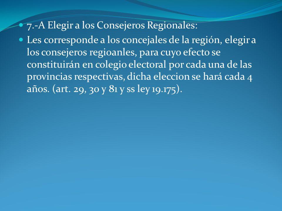 7.-A Elegir a los Consejeros Regionales: