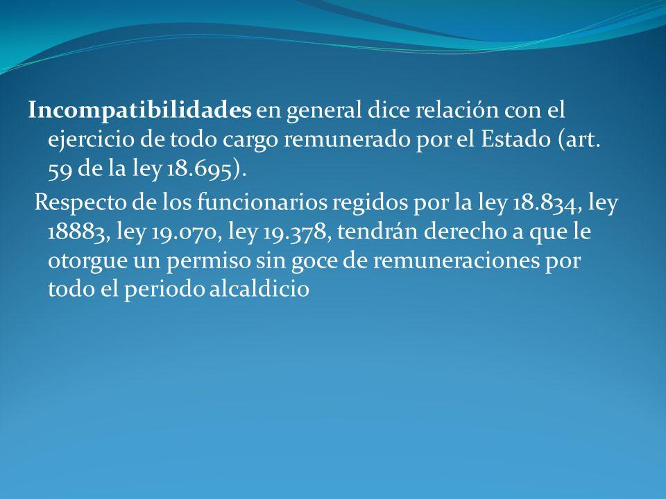 Incompatibilidades en general dice relación con el ejercicio de todo cargo remunerado por el Estado (art.