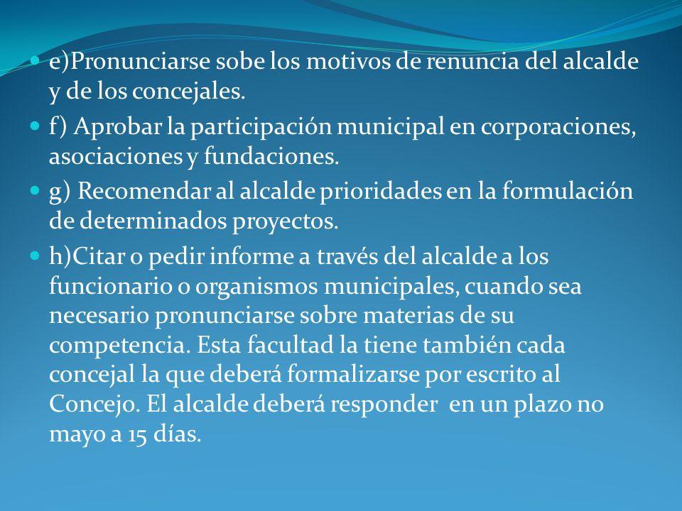 e)Pronunciarse sobe los motivos de renuncia del alcalde y de los concejales.