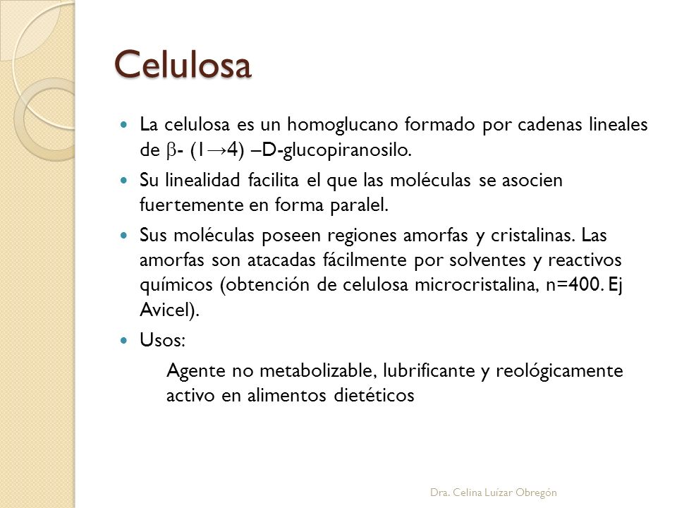 CelulosaLa celulosa es un homoglucano formado por cadenas lineales de b- (1→4) –D-glucopiranosilo.