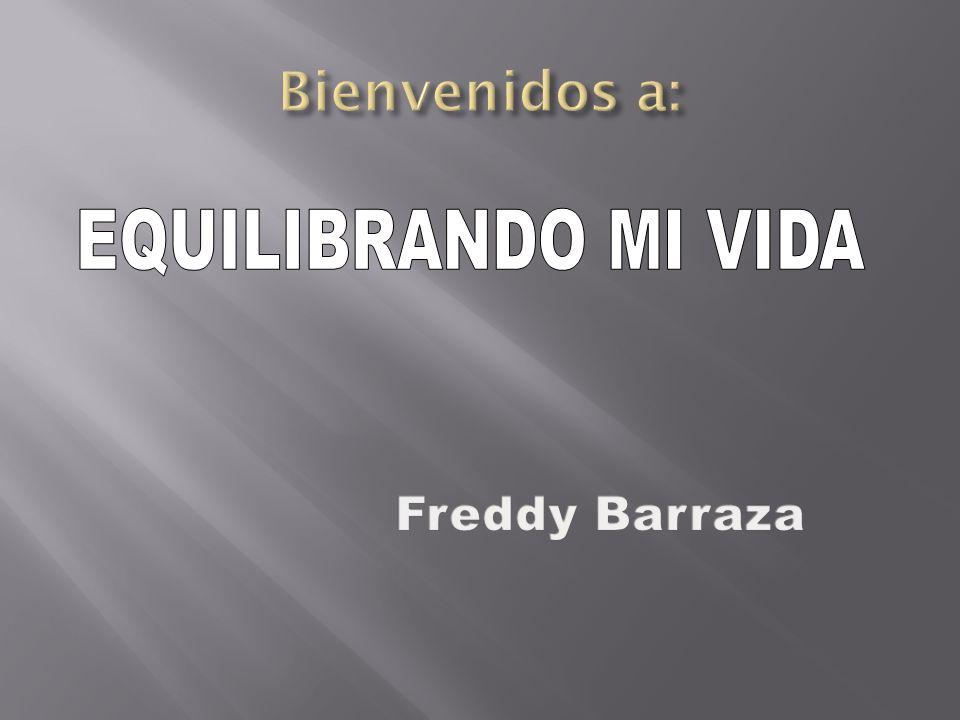 Bienvenidos a: EQUILIBRANDO MI VIDA Freddy Barraza