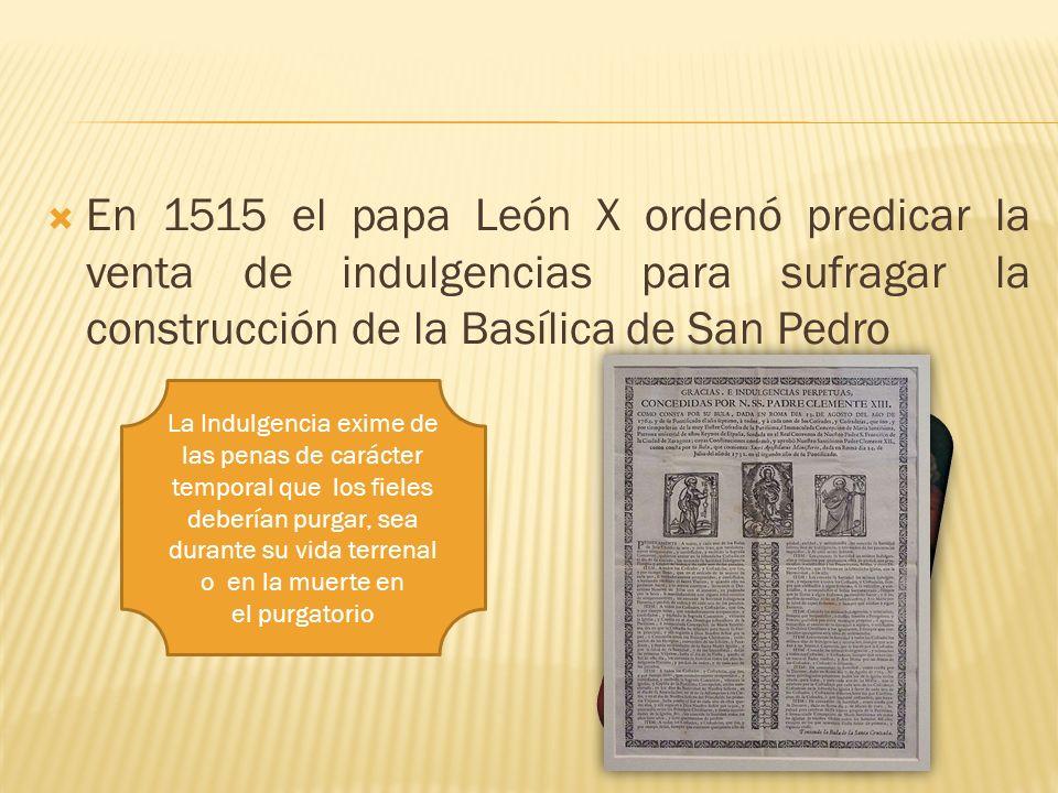 En 1515 el papa León X ordenó predicar la venta de indulgencias para sufragar la construcción de la Basílica de San Pedro