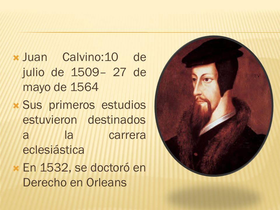 Juan Calvino:10 de julio de 1509– 27 de mayo de 1564