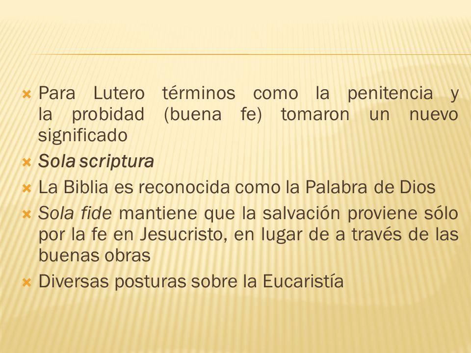 Para Lutero términos como la penitencia y la probidad (buena fe) tomaron un nuevo significado