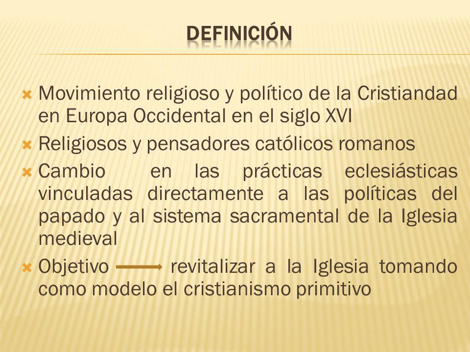 Definición Movimiento religioso y político de la Cristiandad en Europa Occidental en el siglo XVI. Religiosos y pensadores católicos romanos.