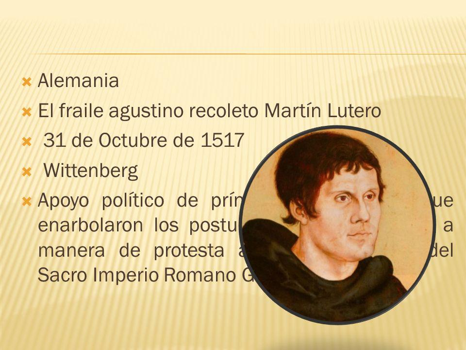 Alemania El fraile agustino recoleto Martín Lutero. 31 de Octubre de 1517. Wittenberg.