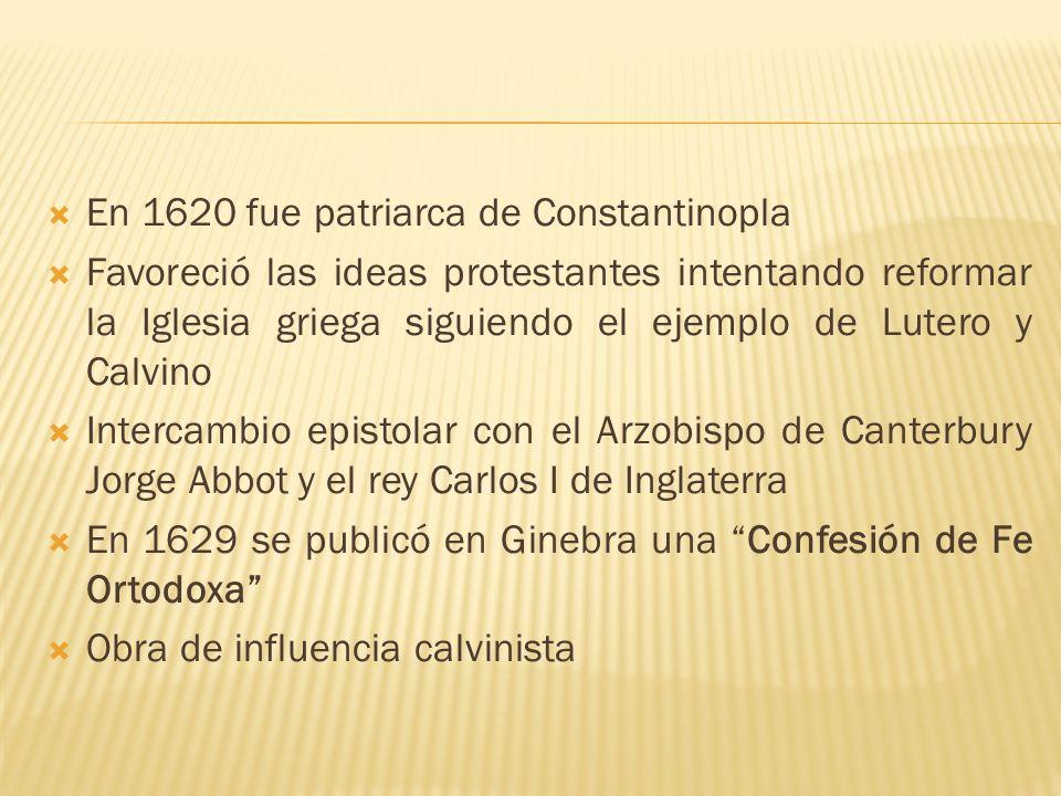 En 1620 fue patriarca de Constantinopla