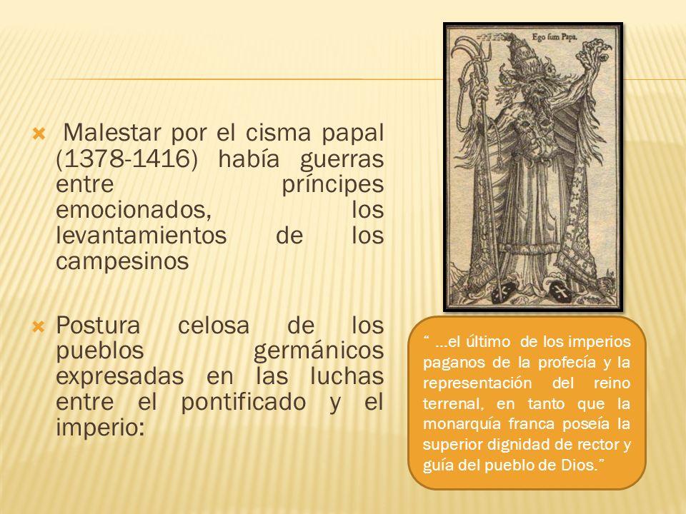 Malestar por el cisma papal (1378-1416) había guerras entre príncipes emocionados, los levantamientos de los campesinos