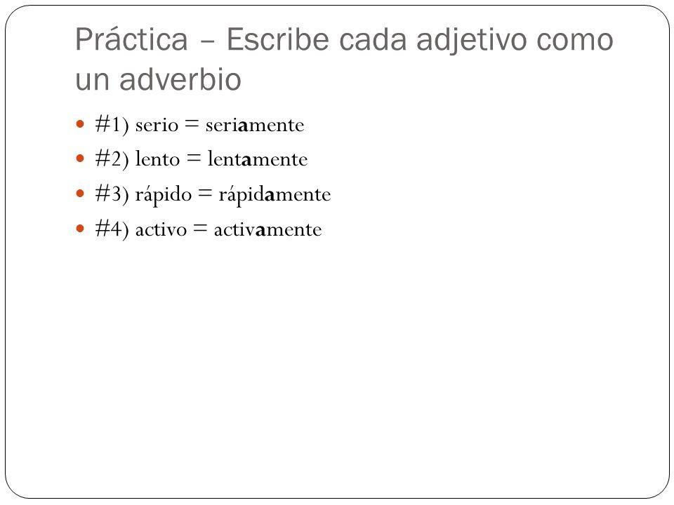 Práctica – Escribe cada adjetivo como un adverbio