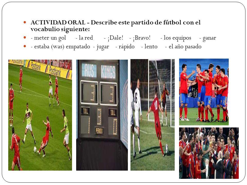 ACTIVIDAD ORAL - Describe este partido de fútbol con el vocabulio siguiente: