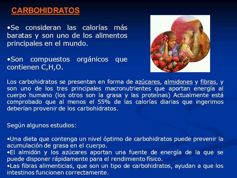 CARBOHIDRATOS Se consideran las calorías más baratas y son uno de los alimentos principales en el mundo.