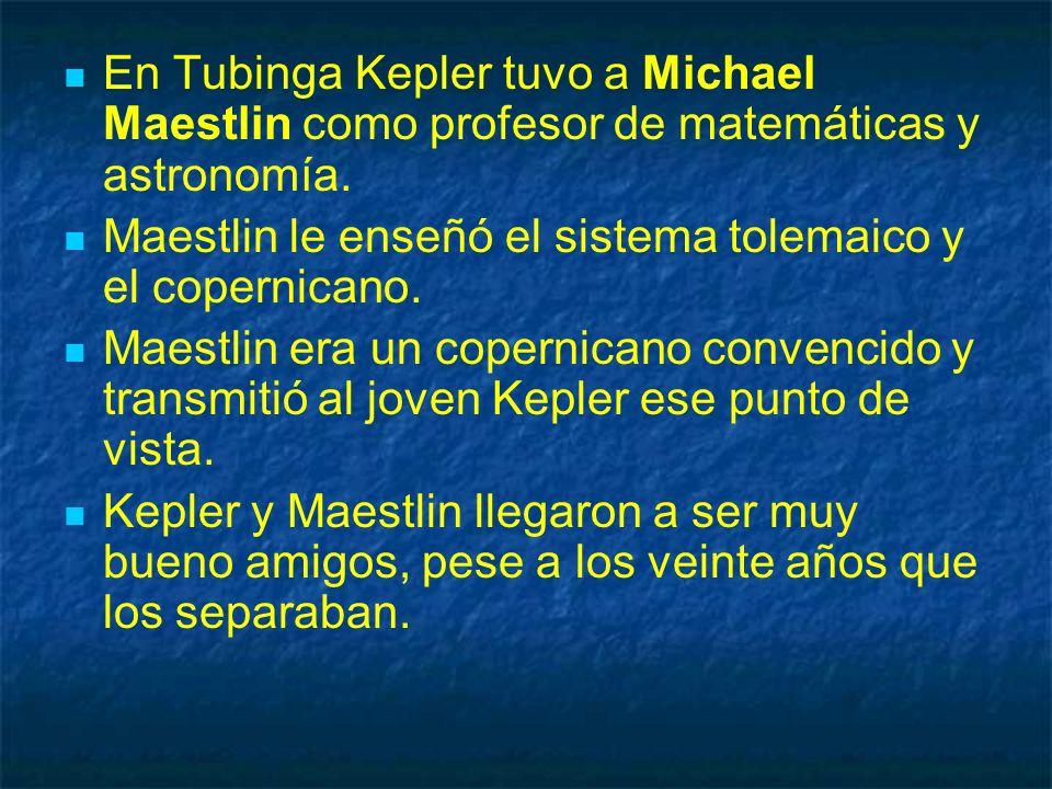 En Tubinga Kepler tuvo a Michael Maestlin como profesor de matemáticas y astronomía.