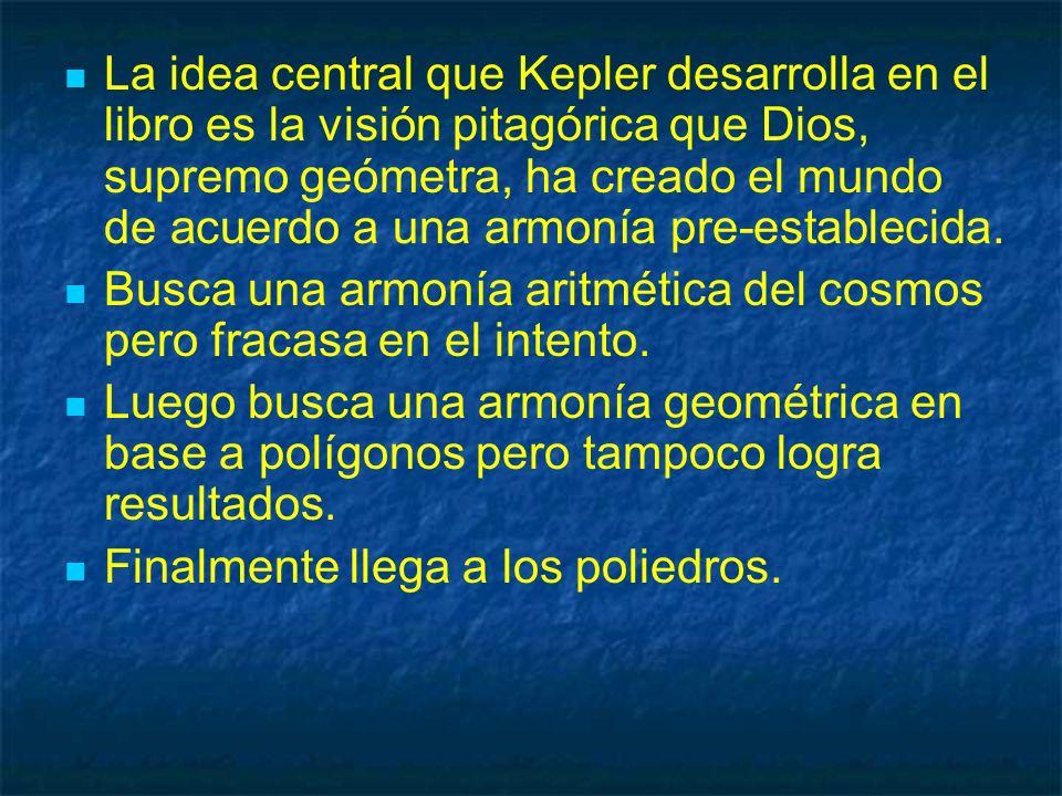 La idea central que Kepler desarrolla en el libro es la visión pitagórica que Dios, supremo geómetra, ha creado el mundo de acuerdo a una armonía pre-establecida.