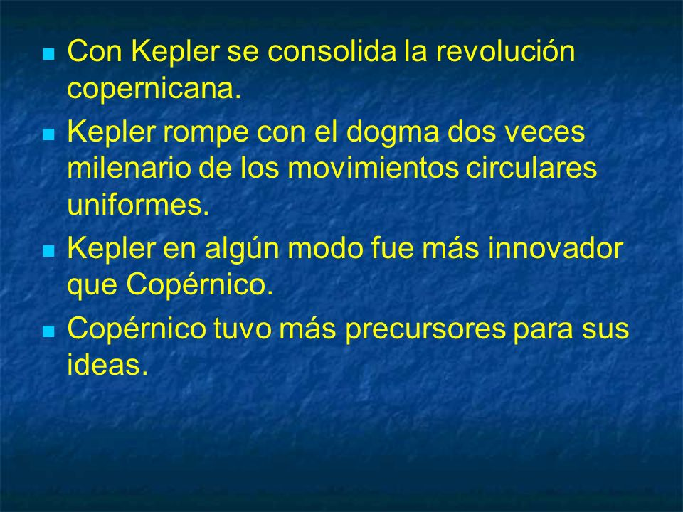 Con Kepler se consolida la revolución copernicana.